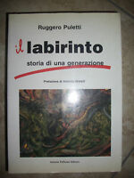RUGGERO PULETTI - IL LABIRINTO STORIA DI UNA GENERAZIONE - ED:PELLICANI 1991 (YS