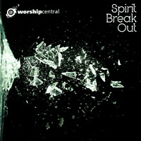 Worship Central • Spirit Break Out CD 2011 Kingsway Music