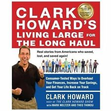 Clark Howard's Living Large for the Long Haul : Consumer-Tested Ways to Overhaul