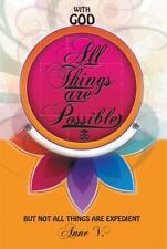 With God All Things Are Possible : But Not All Things Are Expedient by Anne...