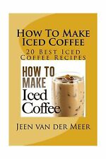How To Make  Iced Coffee: 20 Best Iced Coffee Recipes Free Shipping