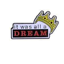 Biggie Smalls Pin Notorious BIG Badge Gangsta Rap Hip Hop It was all a dream