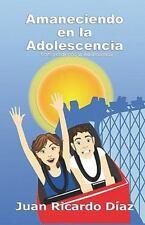 Amaneciendo en la Adolescencia : Comprendiendo la Adolescencia by Juan...