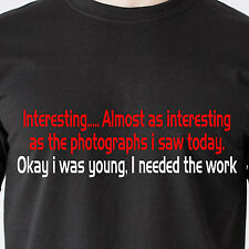 Almost as interesting as the photographs i saw today naked retro Funny T-Shirt