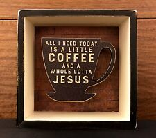 ALL I NEED TODAY IS COFFEE & JESUS shadow-box style wooden box sign 5 x 5 PBK