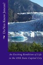 Diaries: Do You Know Juneau? : An Exciting Rendition of Life in the 49th...