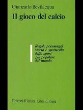 LIBRO=IL GIOCO DEL CALCIO=GIANCARLO BEVILACQUA=1981=EDITORI RIUNITI
