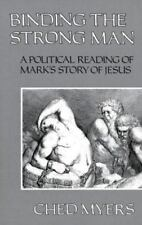 Binding the Strong Man: A Political Reading of Mark's Story of Jesus Ched Myers
