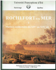 Rochefort et la mer - Marines occidentales du XIV au XIX siecle - T 2 -Saintonge