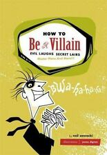 How to Be a Villain: Evil Laughs, Secret Lairs, Master Plans and More! HARDCOVER