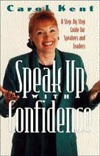 Speak up with Confidence : A Step-by-Step Guide for Speakers and Leaders by Car…