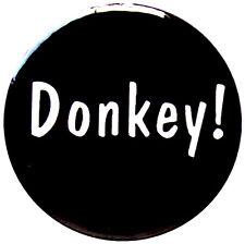 Donkey 25mm Badge. Small 1 inch Badges with shrek style slogan funny joke humour