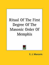 Ritual Of The First Degree Of The Masonic Order Of Memphis by E. J. Marconis