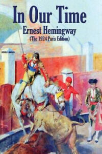 In Our Time: (The 1924 Paris Edition) by Ernest Hemingway