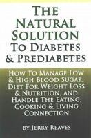 Natural Solution to Diabetes and Prediabetes : How to Manage Low & High Blood...
