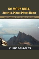 "No More Bull : America, Please Phone Home: a Layman's View of ""The State of..."
