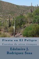 Fiesta en el Peligro : Cuentos de Otros Tiempos by Edelmiro Rodríguez Sosa...