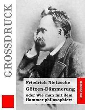 Götzen-Dämmerung (Großdruck) : Oder Wie Man Mit Dem Hammer Philosophiert by...