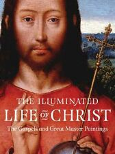The Illuminated Life of Christ : The Gospels and Great Master Paintings...