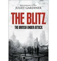 The Blitz: The British Under Attack by Juliet Gardiner (Hardback, 2010)