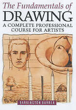 The Fundamentals of Drawing: A Complete Professional Course for Artists - Barber