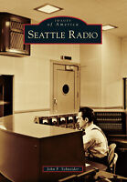 Seattle Radio [Images of America] [WA] [Arcadia Publishing]