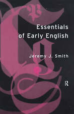 Essentials of Early English: Old, Middle and Early Modern English, Smith, Jeremy