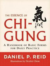 The Essence of Chi-Gung: A Handbook of Basic Forms for Daily Practice, Reid, Dan
