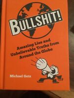 Bullshit!: Amazing Lies and Unbelievable Truths from Around ... by Getz, Michael