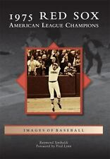 1975 Red Sox : American League Champions: By Sinibaldi, Raymond Lynn, Fred