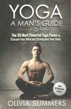 Yoga : A Man's Guide: The 30 Most Powerful Yoga Poses to Sharpen Your Mind an...