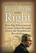 Leviathan on the Right: How Big-Government Conservativism Brought Down the