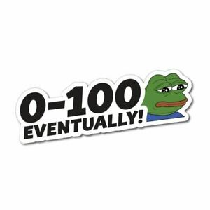 0-100 Eventually Sticker / Decal - Pepe Frog Meme Funny Slow AF Car 4x4 Vinyl