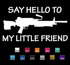 SAY HELLO TO MY LITTLE FRIEND - M249 SAW MACHINE GUN DECAL - BUY 2 GET 1 FREE!