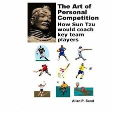 The Art of Personal Competition : How Sun Tzu Would Coach Key Team Players by...