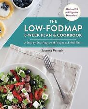 The Low-FODMAP 6-Week Plan and Cookbook : A Step-By-Step Program of Recipes,...