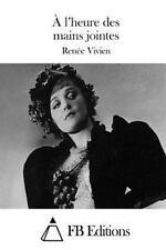 A L'Heure des Mains Jointes by Renée Vivien (2015, Paperback)