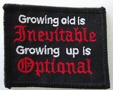 Growing old is inevitable growing up is optional embroidered cloth patch.H030406