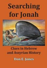 Searching for Jonah : Clues in Hebrew and Assyrian History by Don E. Jones...