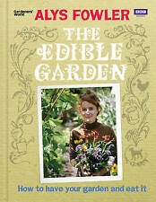 The Edible Garden: How to Have Your Garden and Eat It by Fowler, Alys Hardback