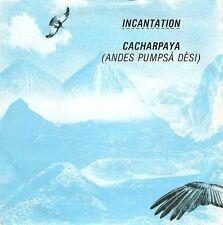 "INCANTATION Cacharpaya (Andes Pumpsa Desi) 7"" Record Beggars Banquet 1982 EX"