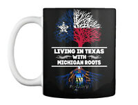 Texas With Michigan Roots S - Living In Gift Coffee Mug