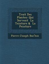 Trait Des Plantes: Qui Servent  La Teinture &  La Peinture (French Edition)