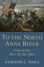 To the North Anna River Grant and Lee May 13-25 1864 by Gordon C. Rhea*NEW*B013*