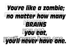 You're like a zombie; no matter how many brains you eat... iron on transfer 5x8