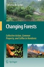 Changing Forests : Collective Action, Common Property, and Coffee in Honduras...