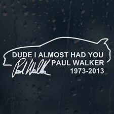 Dude ho quasi aveva Paul Walker IL VELOCE E FURIOUS auto decalcomania Adesivo Vinile