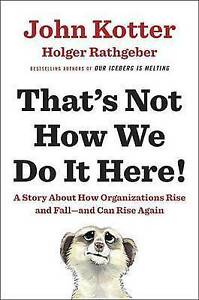 That's not how we do it here!: a story about how organizations rise, fall--and