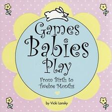 Games Babies Play: From Birth to Twelve Months: By Lansky, Vicki