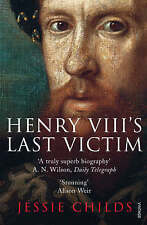 Henry VIII's Last Victim: The Life and Times of Henry Howard, Earl of-ExLibrary